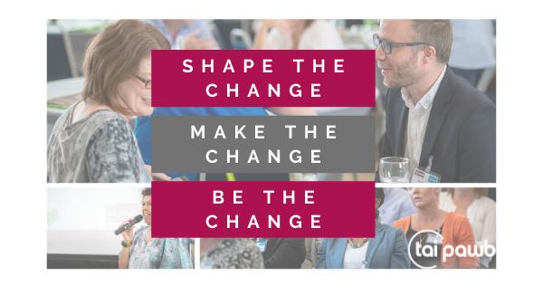 shape the change, make the change, be the change